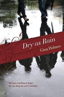 Dry As Rain by Gina Holmes